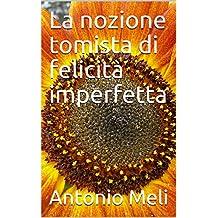 La nozione tomista di felicità imperfetta (Italian Edition)