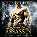 Marked by an Assassin: Eternal Mates Paranormal Romance Series, Book 8 Audiobook by Felicity Heaton Narrated by Eric G. Dove