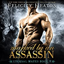Marked by an Assassin: Eternal Mates Paranormal Romance Series, Book 8 | Livre audio Auteur(s) : Felicity Heaton Narrateur(s) : Eric G. Dove