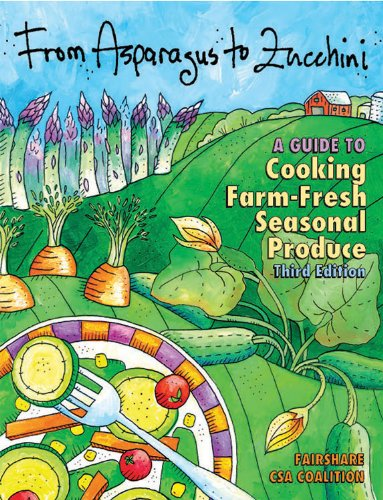 From Asparagus to Zucchini: A Guide to Cooking Farm-Fresh Seasonal Produce, 3rd Edition by FairShare CSA Coalition