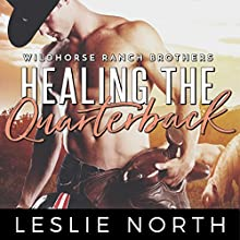 Healing the Quarterback: Wildhorse Ranch Brothers, Book 2 Audiobook by Leslie North Narrated by Rebecca Roberts