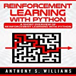 Reinforcement Learning with Python: A Short Overview of Reinforcement Learning with Python   Anthony Williams