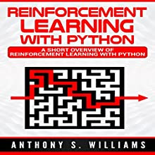 Reinforcement Learning with Python: A Short Overview of Reinforcement Learning with Python Audiobook by Anthony Williams Narrated by William Bahl