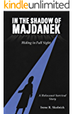 In the Shadow of Majdanek.   Hiding in Full Sight . : A Holocaust Survival Story