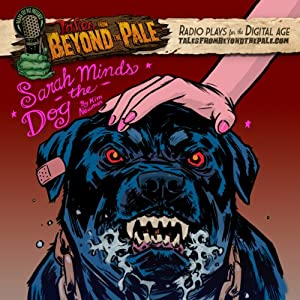 Tales From Beyond The Pale, Season 2 LIVE! Sarah Minds the Dog Radio/TV Program