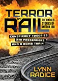 Terror by Rail: Conspiracy Theories, 238 Passengers, and a Bomb Train―the Untold Stories of Amtrak 188