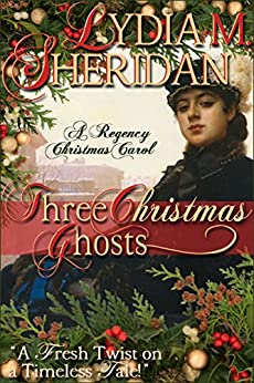 Three Christmas Ghosts:  A Regency Christmas Carol by [Sheridan, Lydia M.]