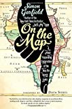 On the Map: A Mind-Expanding Exploration of the Way the World Looks (Ala Notable Books for Adults)