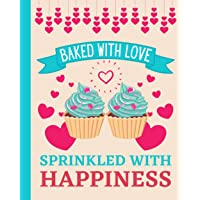 Baked With Love Sprinkled With Happiness: Blank Baking Recipe Book