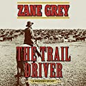 The Trail Driver: A Western Story Audiobook by Zane Grey Narrated by Eric G. Dove