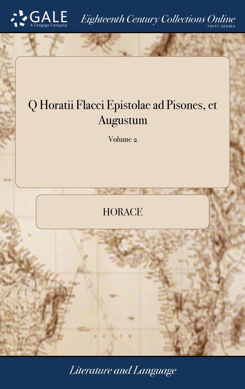 Q Horatii Flacci Epistolae Ad Pisones, Et Augustum: With an English Commentary and Notes to Which Are Added, Two Dissertations: The One, on the 32 of 2; Edition V; Volume 2 (Latin Edition) ebook