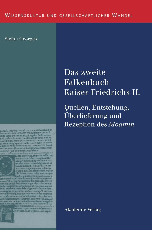Das zweite Falkenbuch Kaiser Friedrichs II.: Quellen, Entstehung, Überlieferung und Rezeption des Moamin. Mit einer Edition der lateinischen ... und gesellschaftlicher Wandel, Band 27)