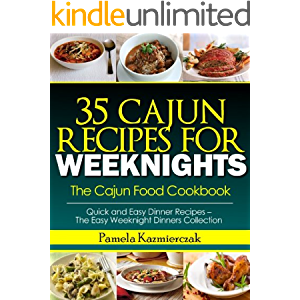 35 Cajun Recipes For Weeknights – The Cajun Food Cookbook (Quick and Easy Dinner Recipes – The Easy Weeknight Dinners…