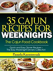 35 Cajun Recipes For Weeknights - The Cajun Food Cookbook (Quick and Easy Dinner Recipes - The Easy Weeknight Dinners Collection 12)