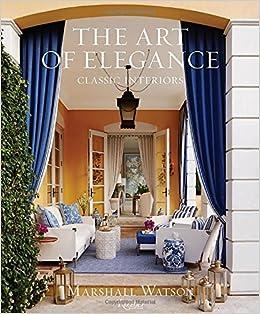 The Art Of Elegance Classic Interiors Marshall Watson 9780847858712 Amazon Books
