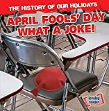 April Fools' Day: What a Joke! (The History of Our Holidays)
