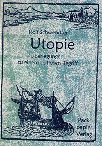 Utopie: Überlegungen zu einem zeitlosen Begriff
