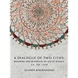 Baghdad and Isfahan: A Dialogue of Two Cities in an Age of Science CA. 750-1750 (Library of Middle East History)