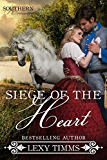 Siege of the Heart: Civil War Military Clean Historical Romance (Southern Romance Series Book 2)