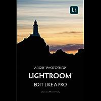 Adobe Photoshop Lightroom CC - Edit Like a Pro: (2018 release) (English Edition)