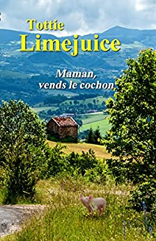 Maman, vends le cochon (French Edition) by [Limejuice, Tottie]