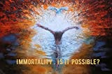 Immortality. Is it possible?