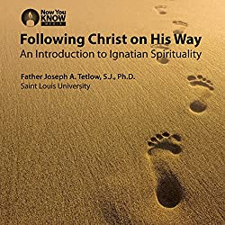 Following Christ on His Way: An Introduction to Ignatian Spirituality