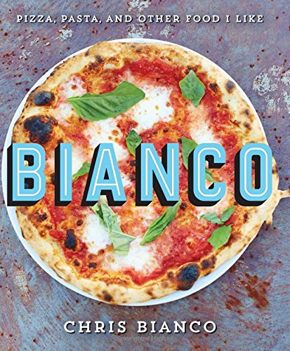 Bianco: Pizza, Pasta, and Other Food I Like PDF