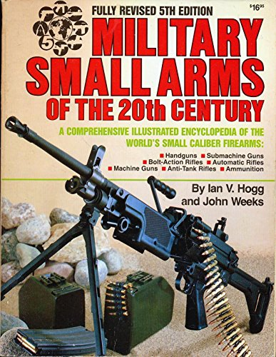 Military small arms of the 20th century: A comprehensive illustrated encyclopedia of the world's small-calibre firearms (Arms Military Small)
