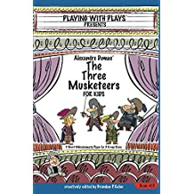 Alexandre Dumas' The Three Musketeers for Kids: 3 Short Melodramatic Plays for 3 Group Sizes (Playing With Plays Book 15)