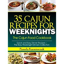 35 Cajun Recipes For Weeknights – The Cajun Food Cookbook (Quick and Easy Dinner Recipes – The Easy Weeknight Dinners Collection 12)