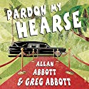 Pardon My Hearse: A Colorful Portrait of Where the Funeral and Entertainment Industries Met in Hollywood Audiobook by Allan Abbott, Greg Abbott Narrated by Patrick Lawlor