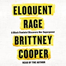 Eloquent Rage: A Black Feminist Discovers Her Superpower Audiobook by Brittney Cooper Narrated by Brittney Cooper