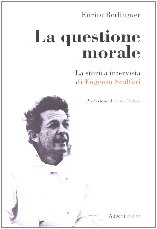 Amazon.it: La questione morale. La storica intervista di Eugenio Scalfari.  Ediz. ampliata - Berlinguer, Enrico, Scalfari, Eugenio - Libri