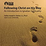 Following Christ on His Way: An Introduction to Ignatian Spirituality | Fr. Joseph A. Tetlow SJ PhD