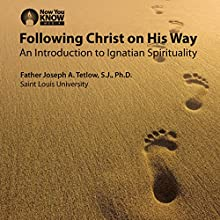 Following Christ on His Way: An Introduction to Ignatian Spirituality Speech by Fr. Joseph A. Tetlow SJ PhD Narrated by Fr. Joseph A. Tetlow SJ PhD