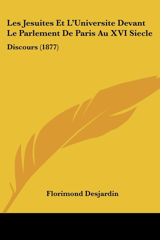 Les Jesuites Et L'Universite Devant Le Parlement De Paris Au XVI Siecle: Discours (1877) (French Edition) ebook