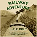 Railway Adventure Audiobook by L. T. C. Rolt Narrated by Malk Williams