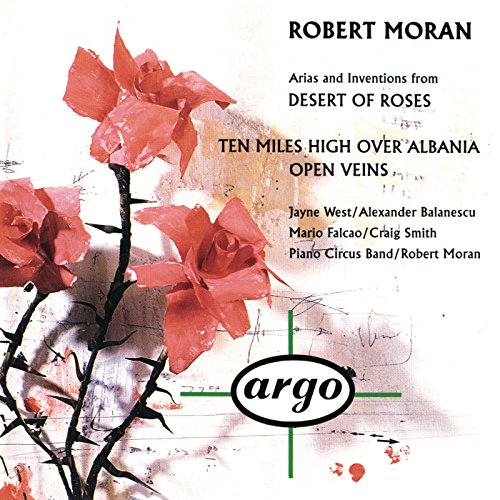 Cover of Moran: Arias, Interludes, and Inventions from 'Desert of Roses'; Ten Miles High Over Albania; Open Veins