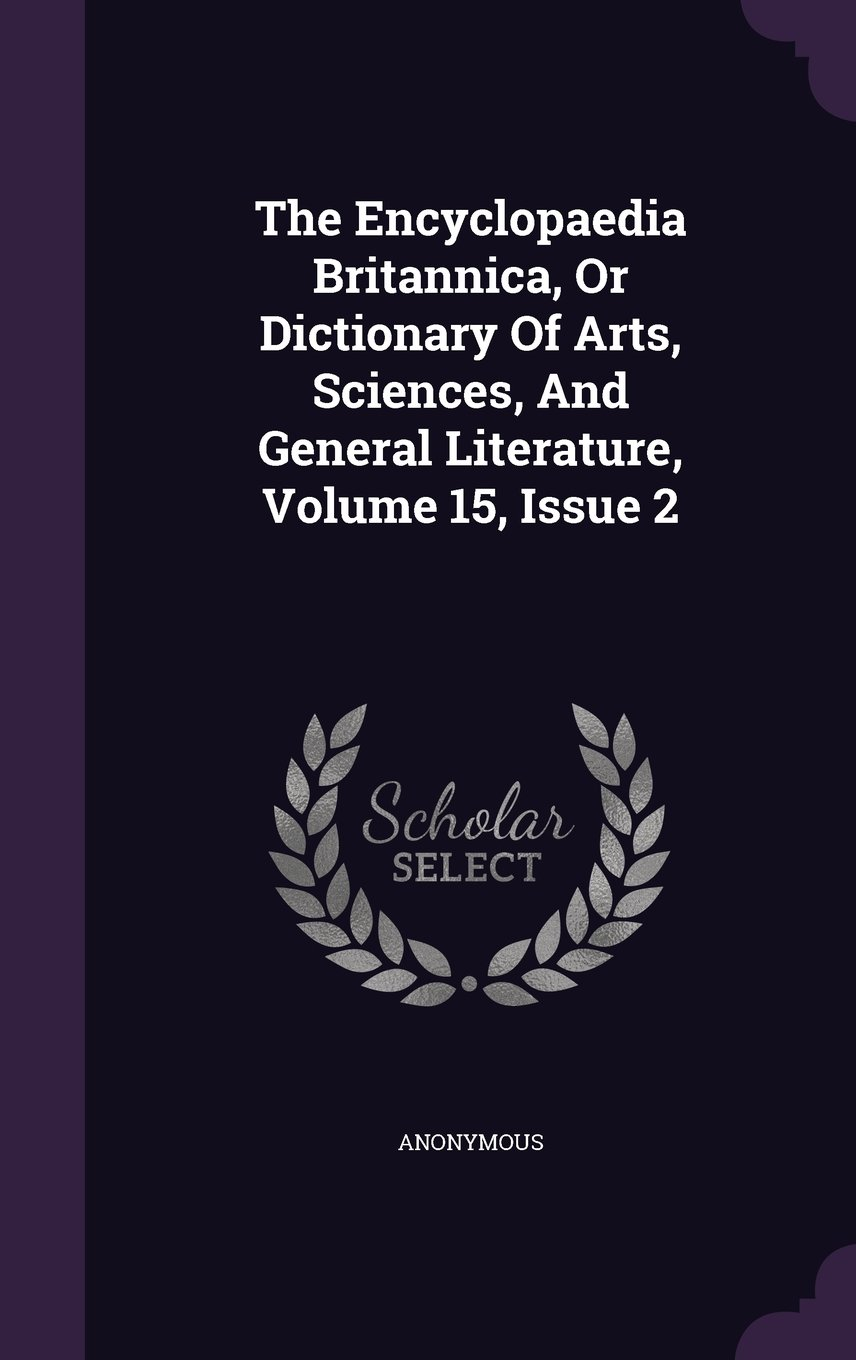 Download The Encyclopaedia Britannica, Or Dictionary Of Arts, Sciences, And General Literature, Volume 15, Issue 2 PDF
