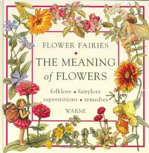The Meaning of Flowers: Folklore, Fairylore, Superstitions, Remedies by Barker, Cicely Mary published by Frederick Warne Publishers Ltd (1996)