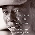 The Last Hero: A Life of Henry Aaron | Howard Bryant