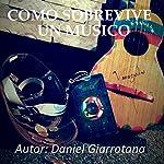 Como Sobrevive un Músico (La verdad detrás de los músicos nº 1) | Daniel Giarratana