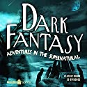 Dark Fantasy: Adventures in the Supernatural Radio/TV Program by Alonzo Deen Cole Narrated by Alonzo Deen Cole