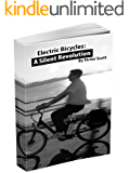 Electric Bicycles: a Silent Revolution: (Save money, have more fun, get fit and optimize your mobility with an electric bicycle)