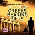 Greeks Bearing Gifts: Bernie Gunther, Book 13 Hörbuch von Philip Kerr Gesprochen von: Jeff Harding