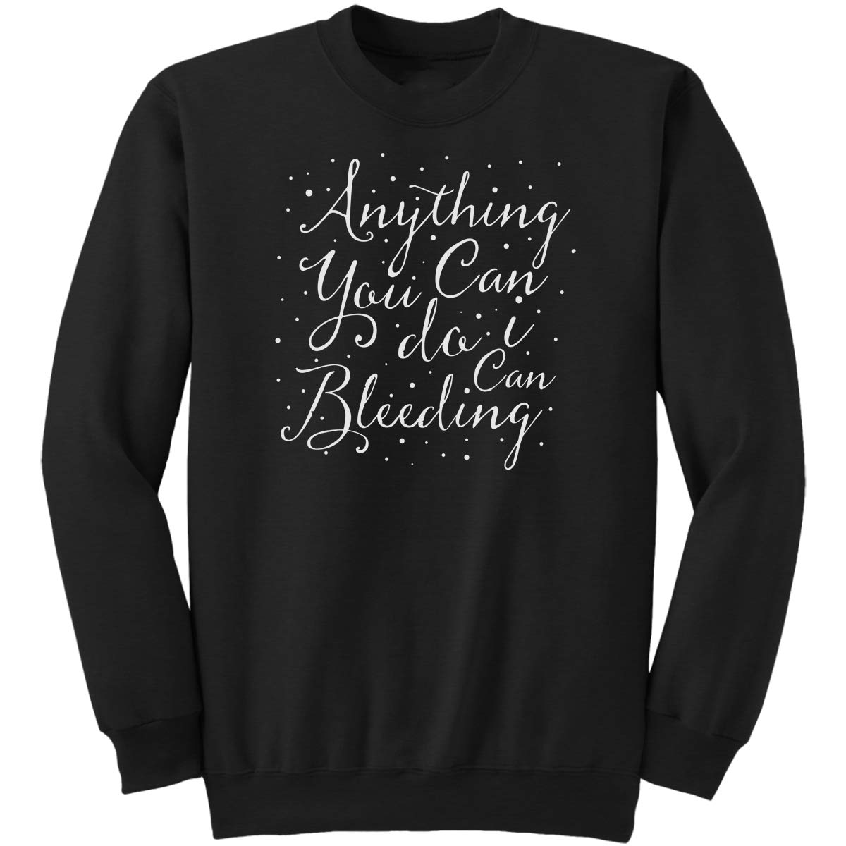 DoozyGifts99 Anything You Can Do I Can Do Bleeding-F Sweatshirt