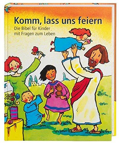 Komm, lass uns feiern: Die Bibel für Kinder mit Fragen zum Leben