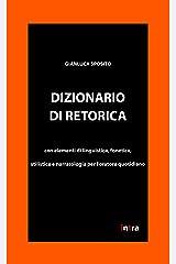 Dizionario di retorica: Con elementi di linguistica, fonetica, stilistica e narratologia per l'oratore quotidiano (Retoricamente) (Italian Edition) Kindle Edition