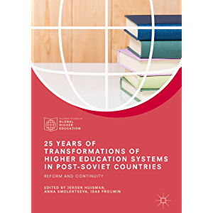 25 Years of Transformations of Higher Education Systems in Post-Soviet Countries: Reform and Continuity (Palgrave…